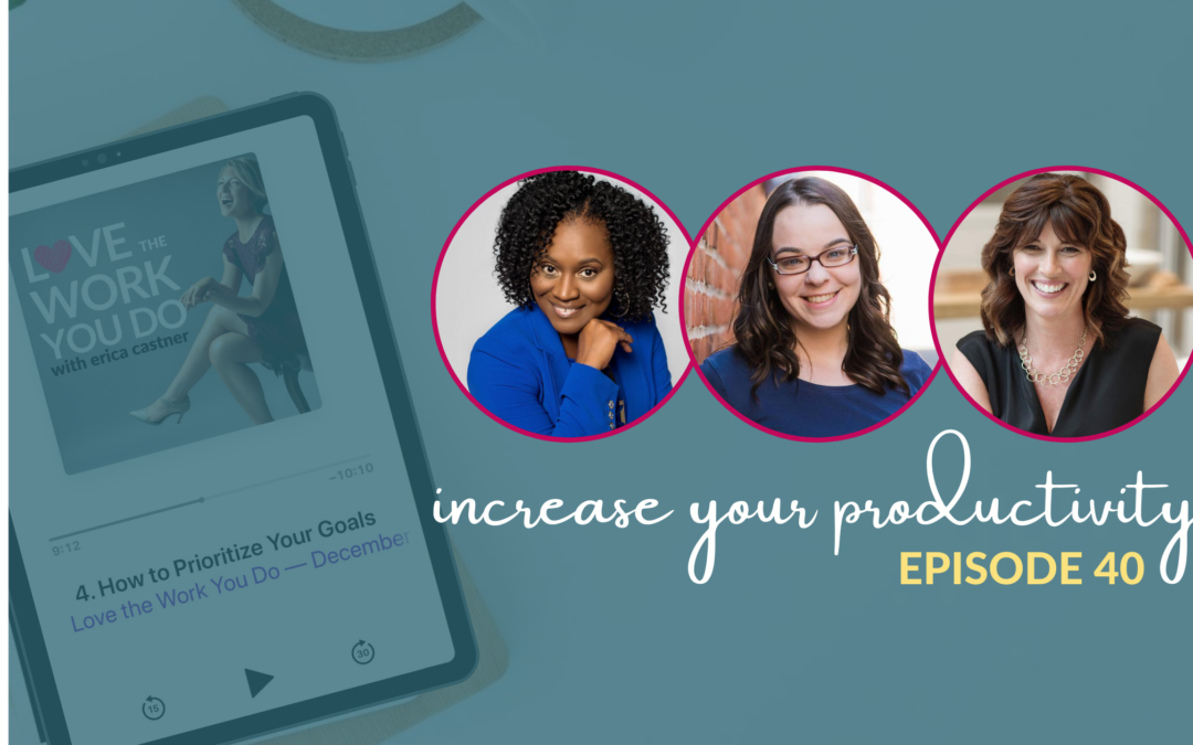 Increase Your Productivity with Cheryl Glover, Kate Ahern, and Nicole Carver – Love the Work You Do – Episode 40