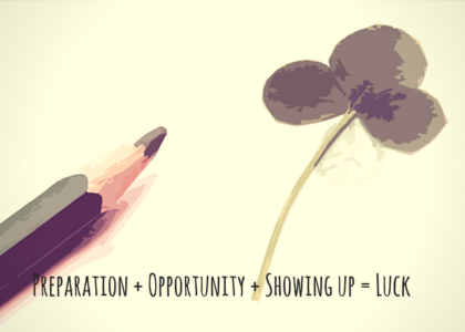 Preparation + Opportunity + Showing up = Luck