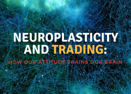 Neuroplasticity and trading: How our attitude trains our brain