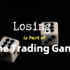 Losing is part of The Trading Game