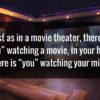 "Just as in the movie theater, there is ""you"" watching a movie, in your head there is ""you"" watching your mind."