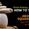 Resist Nothing – How To Trade With Absolute Equanimity (Explained via a Short Zen Story)