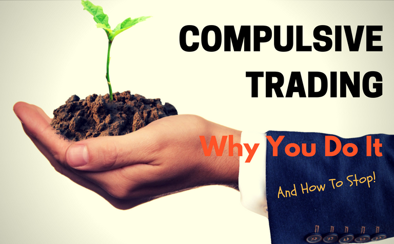 Compulsive Trading —Why You Do It, And How To Stop It