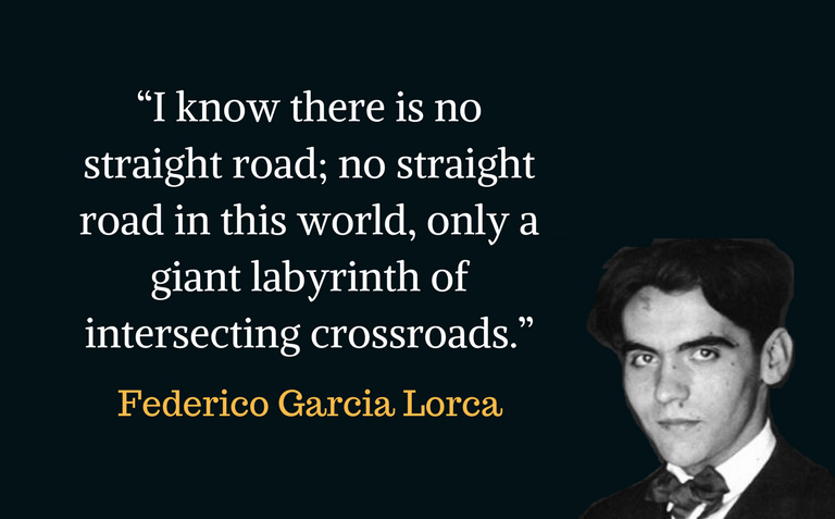 """""""I know there is no straight road; no straight road in this world, only a giant labyrinth of intersecting crossroads."""""""