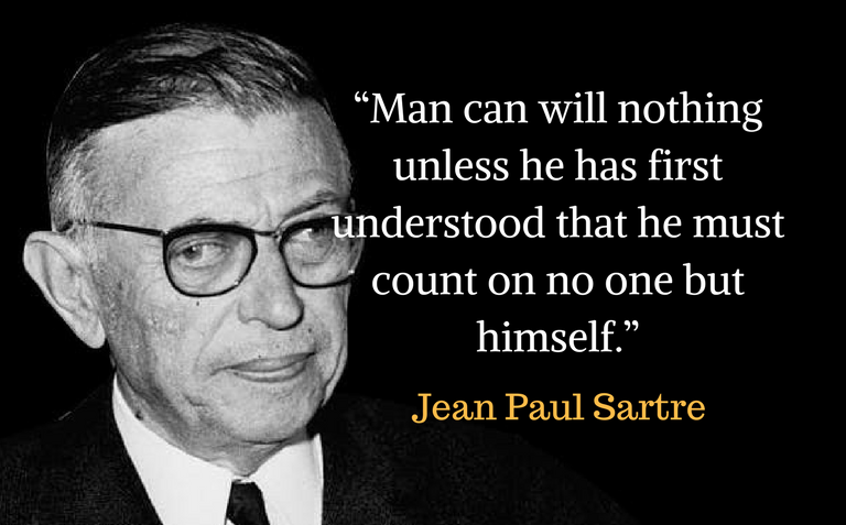 """""""Man can will nothing unless he has first understood that he must count on no one but himself."""""""