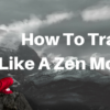 How To Trade Like A Zen Monk