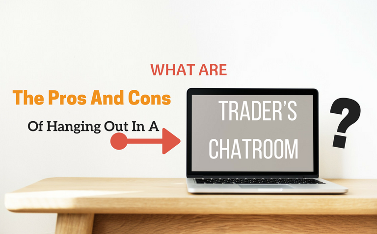 What Are The Pros And Cons Of Hanging Out In A Trader's Chatroom