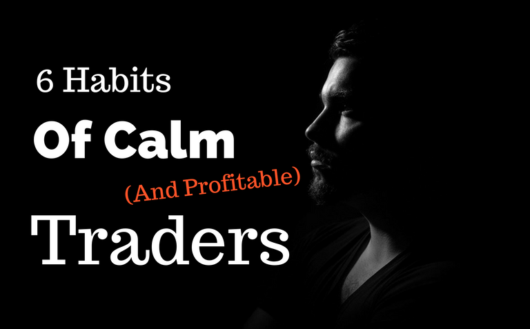 6 Habits Of Calm (And Profitable) Traders