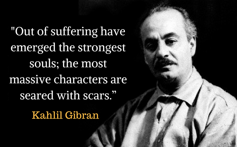 """Out of suffering have emerged the strongest souls; the most massive characters are seared with scars."""""""