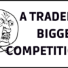 A Trader's Biggest Competition
