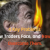 4 Key Problems New Traders Face, and How to Overcome Them.