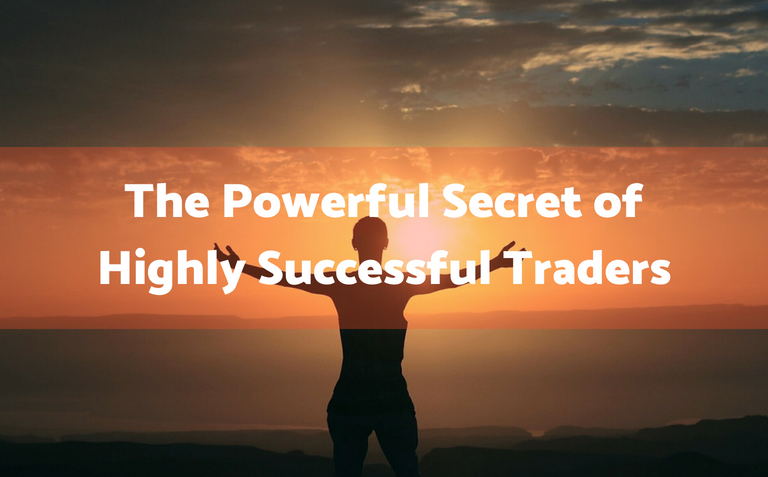 The Powerful Secret of Highly Successful Traders