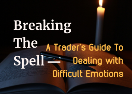 Breaking the Spell -- A Trader's Guide To Dealing with Difficult Emotions
