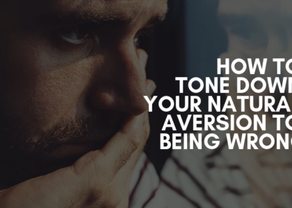 How to tone down your aversion to being wrong
