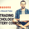 18 Reasons Why You Should Take The Trading Psychology Mastery Course