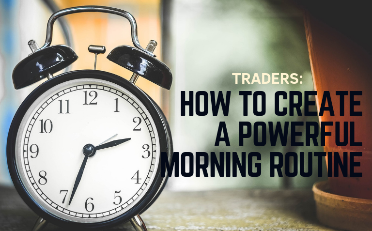 Traders: How to Create A Powerful Morning Routine