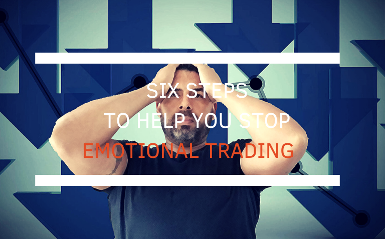 Six Steps to Help You Stop Emotional Trading