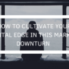 How to Cultivate Your Mental Edge in This Market Downturn