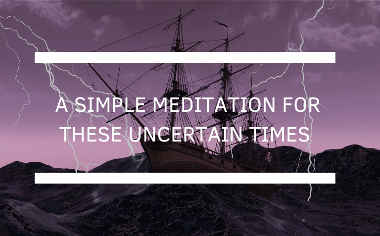 A Simple Meditation for These Uncertain Times