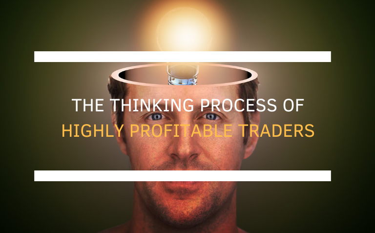 The Thinking Process of Highly Profitable Traders