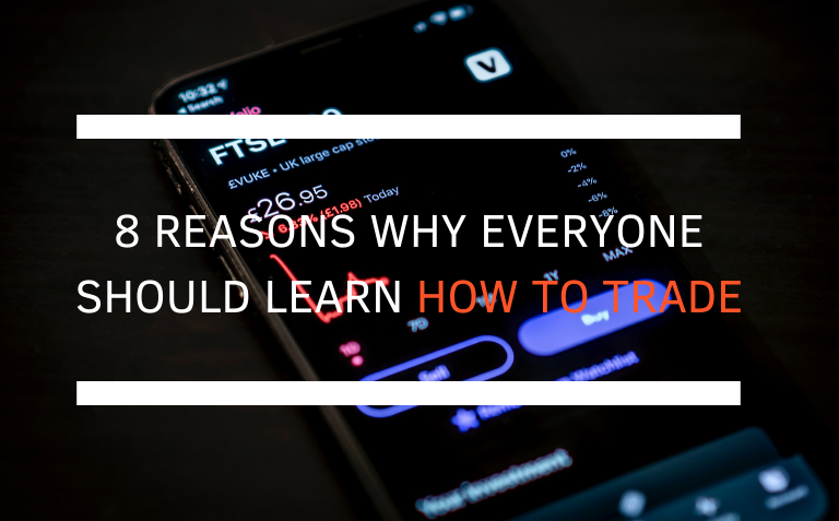 8 Reasons Why Everyone Should Learn How to Trade