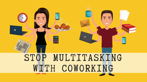 Stop multitasking with coworking