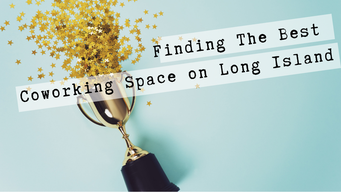 Finding The Best Coworking Space on Long Island