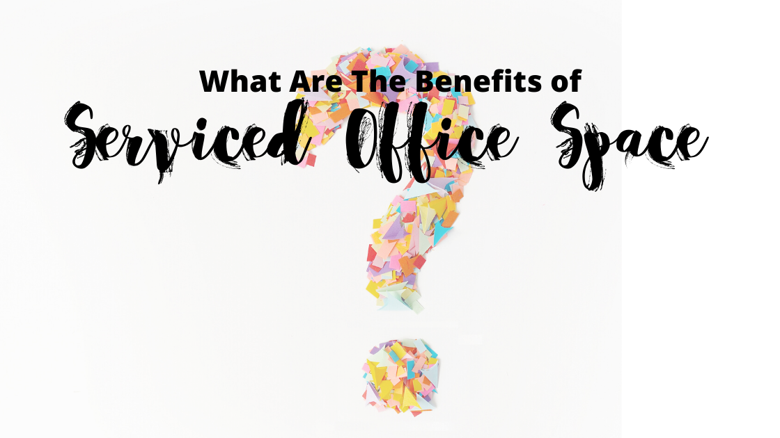 What the benefits of serviced office space