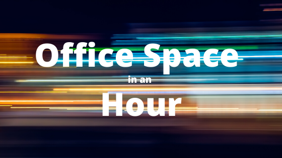 Office Space in an Hour