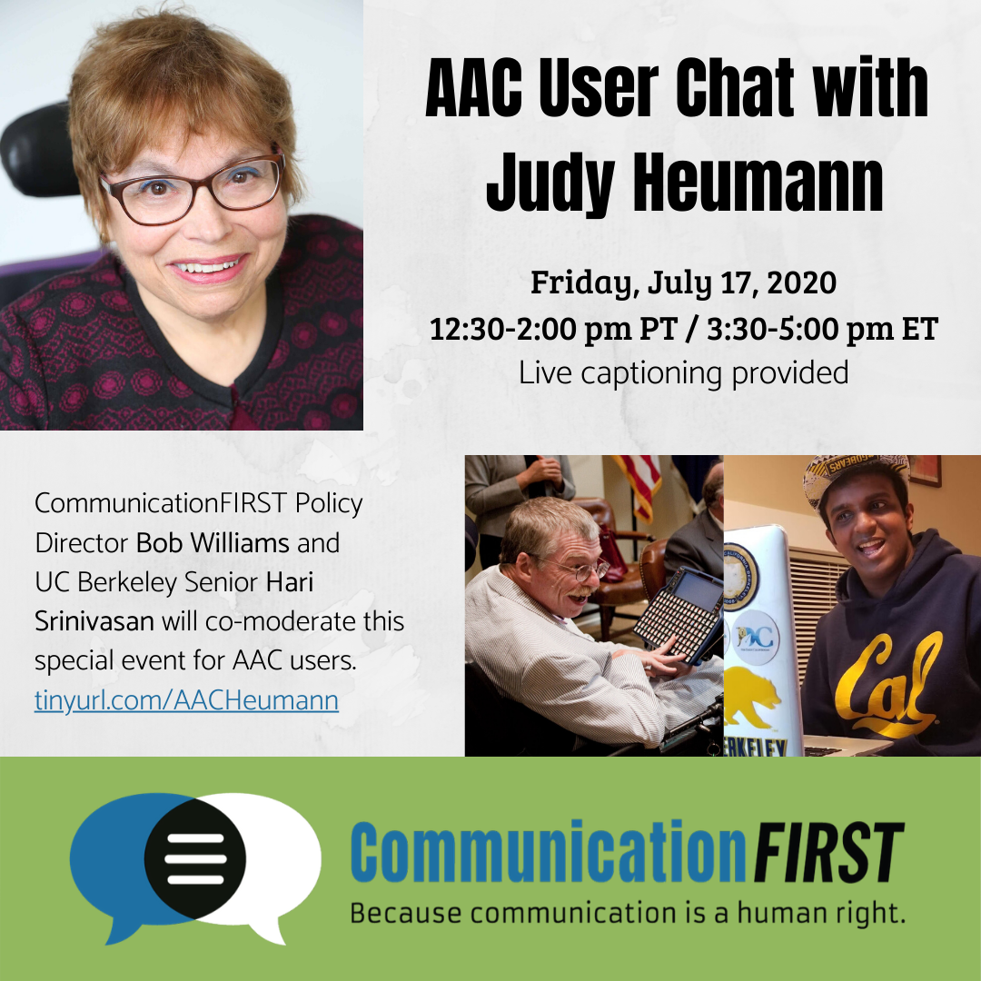 """Flyer titled """"AAC User Chat with Judy Heumann,"""" with Communication FIRST logo, headshot photos of Judy Heumann, Bob Williams, and Hari Srinivasan, with a description of the event and a link to register"""
