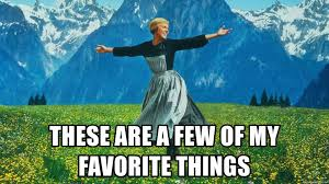 Julie Andrews - These are a few of my favorite things.