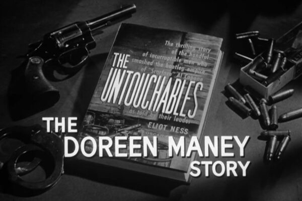 """""""The Doreen Maney Story"""" originally aired on March 31st, 1960. The Lovebirds are making a killing knocking over armored trucks until Ness apprehends Doreen Maney and springs a trap for her criminal lover."""