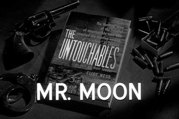 """""""Mr.  Moon"""" originally aired on April 20th, 1961. A flamboyant counterfeiter from the west coast strikes a 100 million dollar with the Capone mob."""