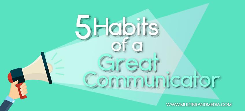 5 Habits of a Great Communicator
