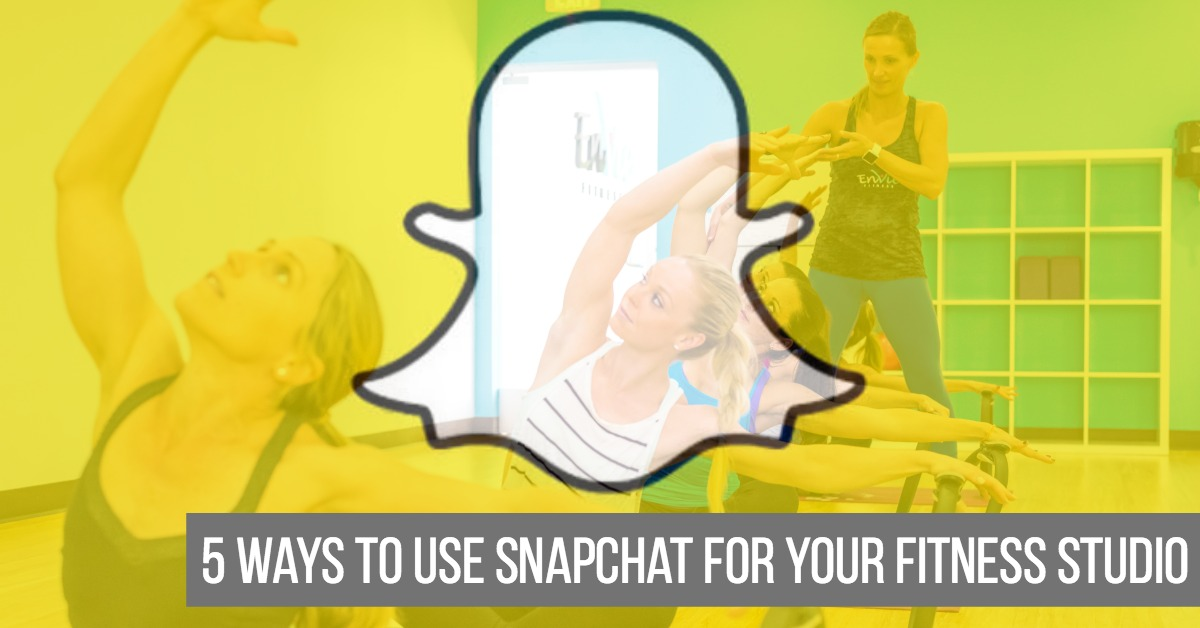 5 Ways Your Fitness Studio Should Be Using Snapchat
