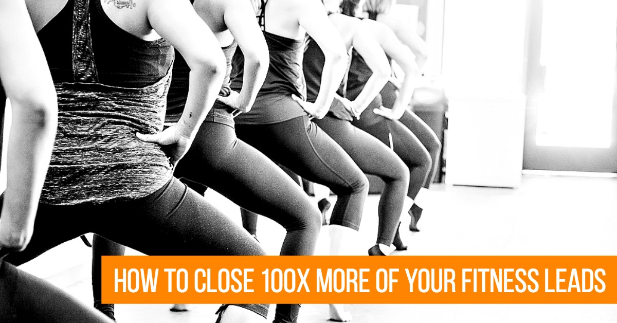 How to Close 100X More Of Your Fitness Leads and Grow Your Membership Base Now