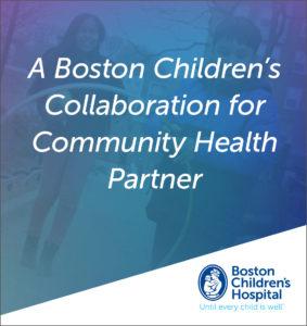 A Boston Children's Collaboration for Community Health Partner: Bostoon children's Hospital