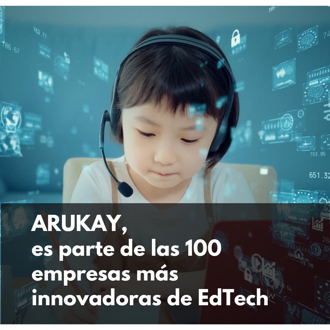 Arukay, es parte de las 100 empresas más innovadoras de Edtech