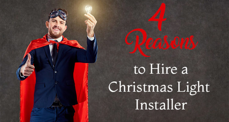 4 Reasons To Hire A Christmas Light Installer