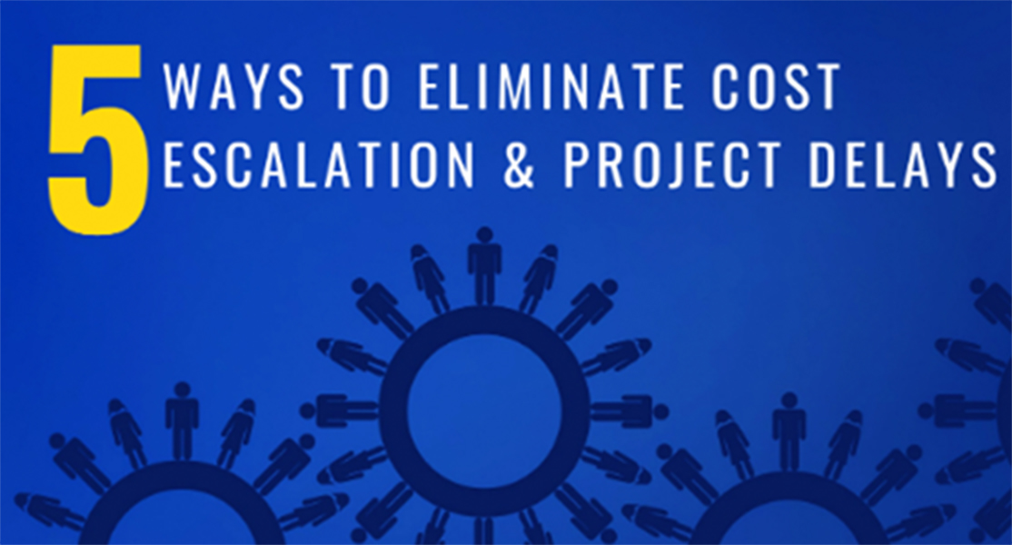 5 Ways to Eliminate Cost Escalation & Project Delays