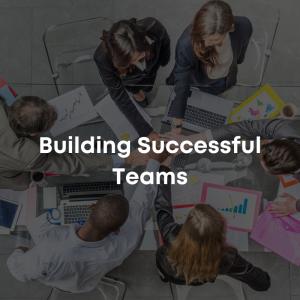 Building Successful Teams