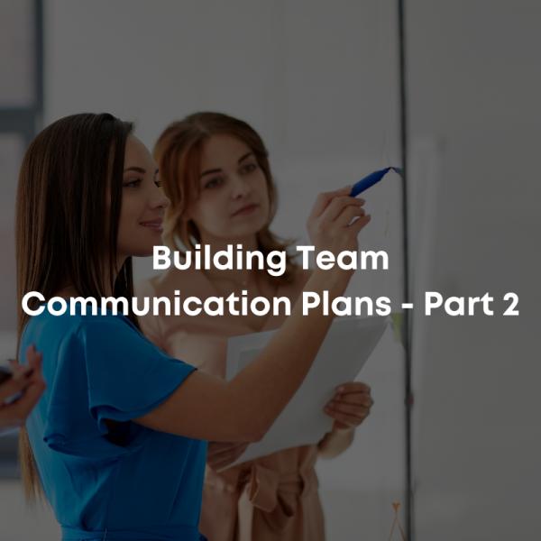 Building Team Communication Plans - Part 2