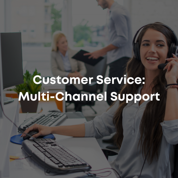 Customer Service: Multi-Channel Support