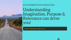 Understanding Imagination, Purpose & Relevance can drive you!