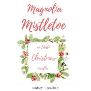 Magnolia Mistletoe – a Christmas Novella by Lindsey Brackett