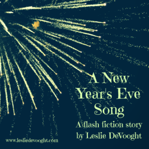 A New Year's Eve Song, a flash fiction story by Leslie DeVooght