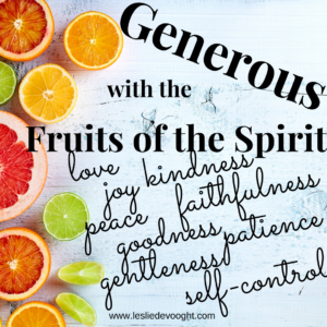 Generous with the Fruits of the Spirit