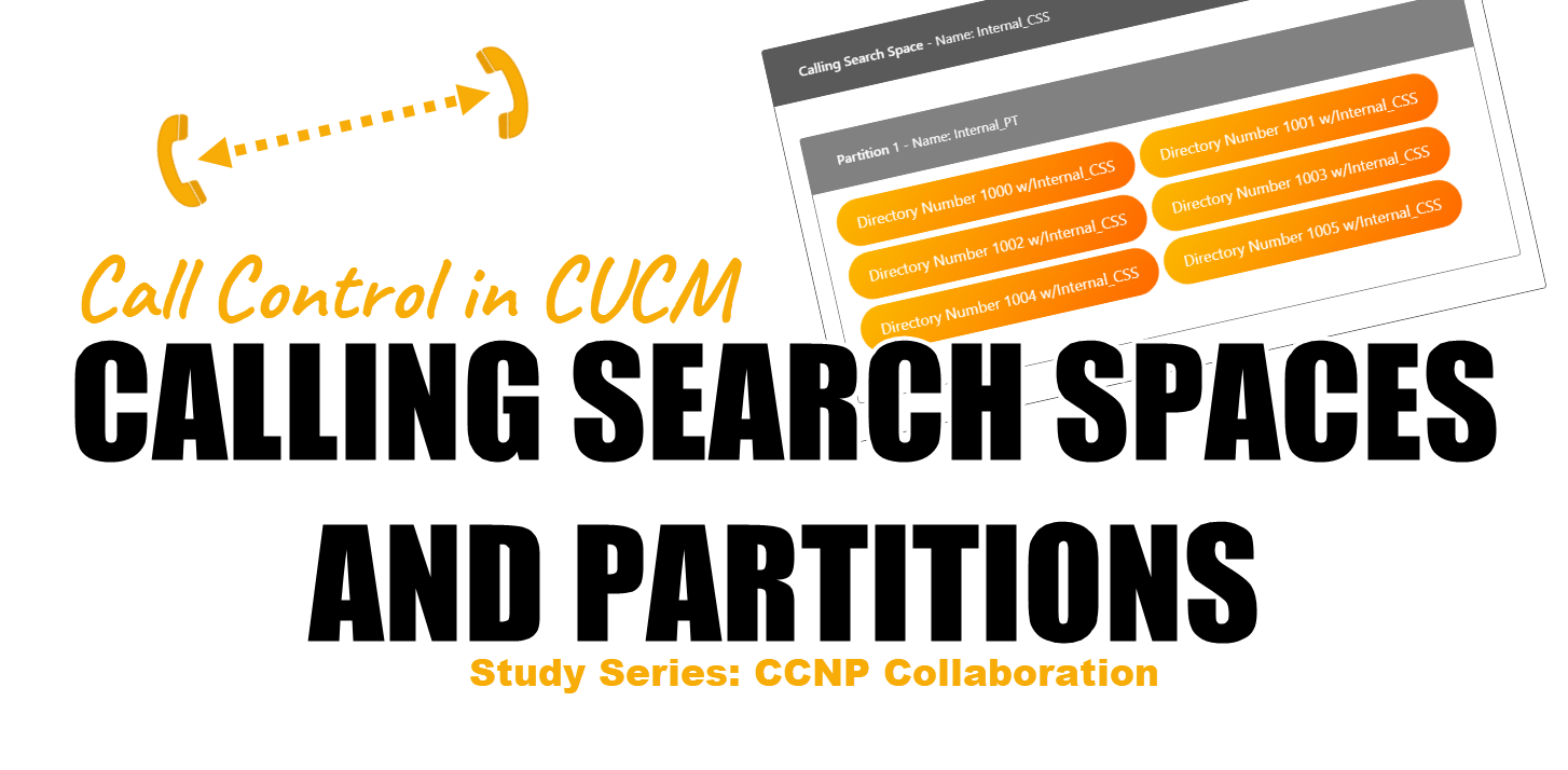 Call Control in CUCM – Calling Search Spaces and Partitions