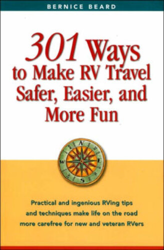 301 Ways to Make RV Travel Safer, Easier, and More Fun by Bernice Beard