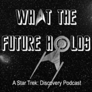 What the Future Holds - A Star Trek: Discovery Podcast